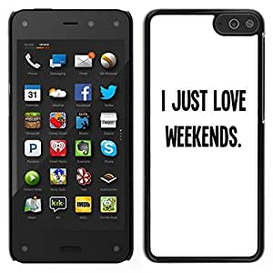 // PHONE CASE GIFT // Duro Estuche protector PC Cáscara Plástico Carcasa Funda Hard Protective Case for Amazon Fire Phone / Love Weekends Freedom Text Minimalistic /