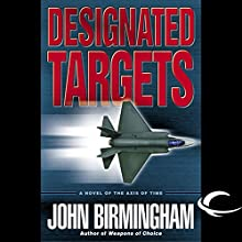 Designated Targets: Axis of Time, Book 2 Audiobook by John Birmingham Narrated by Jay Snyder