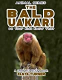 THE BALD UAKARI Do Your Kids Know This?: A Children's Picture Book (Amazing Creature Series) (Volume 98)