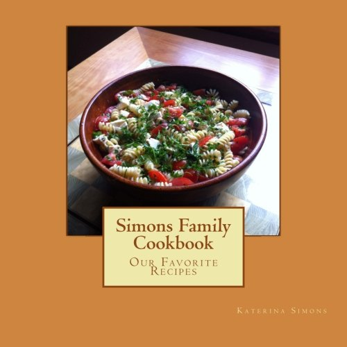Simons Family Cookbook: Our Favorite Recipes by Katerina Simons