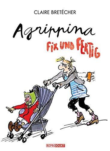 Agrippina Fix und Fertig Taschenbuch – 20. Juli 2012 Claire Bretecher Kai Wilksen Reprodukt 3943143198