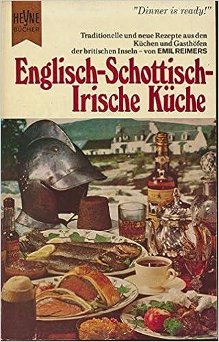 Englisch-schottisch-irische Küche : Traditionelle u. moderne Rezepte ...