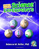 Super Simple Science Experiments Laboratory Notebook, Rebecca W. Keller, 1941181244