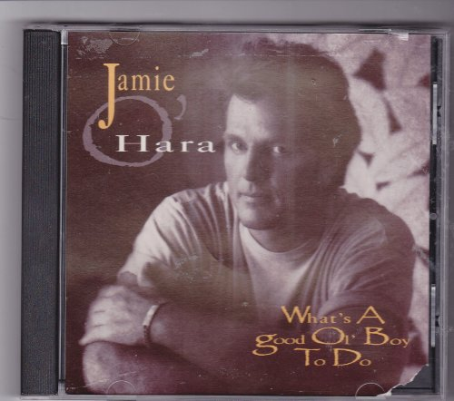 Jamie O'hara What's a Good Ol' Boy to - Ol Jamie