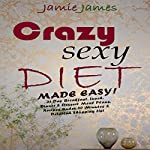 Crazy Sexy Diet Made Easy!: 21 Day Cleanse Breakfast, Lunch, Dinner & Dessert Crazy Sexy Meal Plans: Recipes Under 30 Minutes & Detailed Shopping List (Vegan Diet Plan) | Jamie James