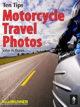 Ten Tips: Motorcycle Travel Photos by [Flores, John]