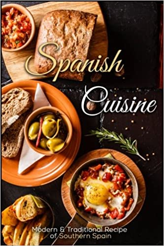 Spanish Cuisine: Modern & Traditional Recipes of Southern Spain ...