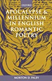Apocalypse and Millennium in English Romantic Poetry, Morton D. Paley, 0199262179