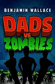 Dads vs. Zombies (Dads vs. Series Book 2) by [Wallace, Benjamin]