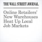 Online Retailers' New Warehouses Heat Up Local Job Markets | Jennifer Smith