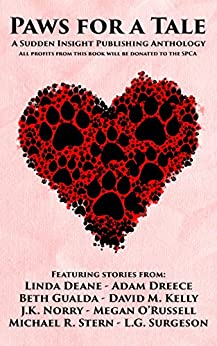 Paws for a Tale: A Sudden Insight Publishing Anthology by [Sudden Insight Publishing, Adam Dreece, Megan O'Russell, J.K. Norry, Beth Gualda, David M. Kelly, Michael R. Stern, L.G. Surgeson, Linda Deane]
