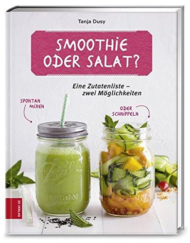 Smoothie oder Salat?: Eine Zutatenliste – zwei Möglichkeiten