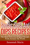 Sauces, Salsa And Dips Recipes: The Most Delicious Original Recipes From Around The World (Recipes For Sauces) (Volume 1)