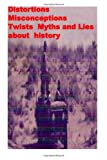 Distortions, Misconceptions, Twists, Myths and Lies about History, Agha Amin, 1494988453
