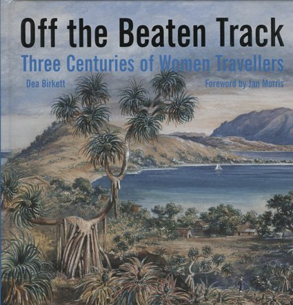 Off the Beaten Track: Three Centuries of Women Travellers pdf epub