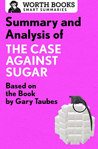 fructose+health Products : Summary and Analysis of The Case Against Sugar: Based on the Book by Gary Taubes (Smart Summaries)