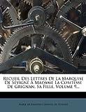 Recueil des Lettres de la Marquise de Sévigné À Madame la Comtesse de Grignan, Sa Fille, Volume 9..., , 1275473512