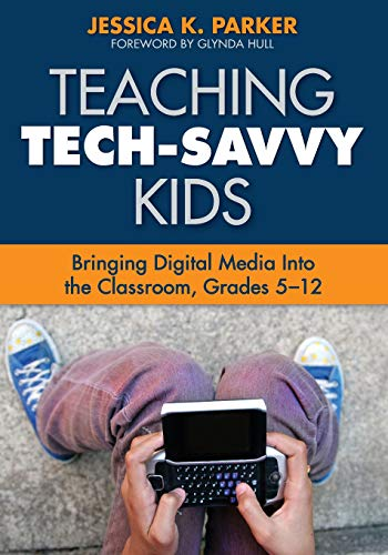 Teaching Tech-Savvy Kids: Bringing Digital Media Into the Classroom, Grades 5-12