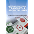 Getting Started in Transmedia Storytelling 2nd Edition: A Practical Guide for Beginners
