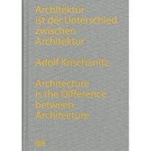 Adolf Krischanitz: Architektur Ist Der Unterschied Zwischen Architektur/Architecture Is the Difference Between Architecture
