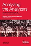 Analyzing the Analyzers : An Introspective Survey of Data Scientists and Their Work, Harris, Harlan and Murphy, Sean, 1449368247