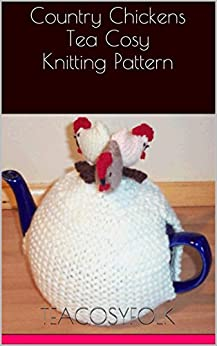 Knitted Chicken Tea Cosy Pattern : Country Chickens Tea Cosy Knitting Pattern - Kindle edition by teacosyfolk. C...