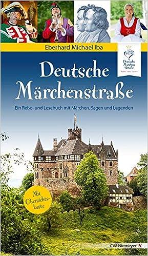 Deutsche Märchenstraße Ein Reise Und Lesebuch Mit Märchen Sagen Und Legenden Iba Eberhard Michael 9783827191526 Amazon Com Books