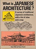 What Is Japanese Architecture? : A Survey of Traditional Japanese Architecture with a List of Sites and a Map, Nishi, Kazuo, 0870117114