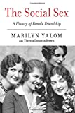 img - for The Social Sex: A History of Female Friendship book / textbook / text book