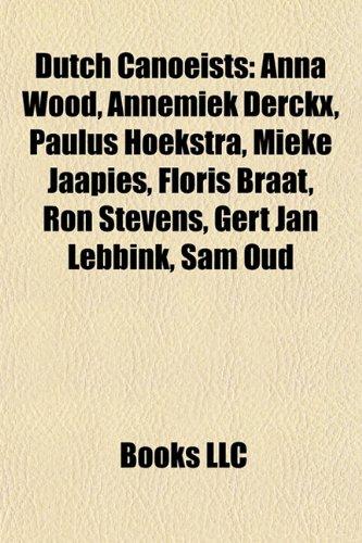Dutch Canoeists: Anna Wood, Annemiek Derckx, Paulus Hoekstra ...