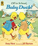 Off to School, Baby Duck!, Amy Hest, 1417790687