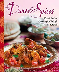 The Dance of Spices: Classic Indian Cooking for Today's Home Kitchen