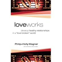 Love Works: Develop Healthy Relationships in a Love Broken World