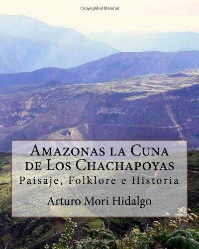 Descargar Libro Amazonas La Cuna De Los Chachapoyas: Paisaje, Folklore E Historia Arturo Mori Hidalgo