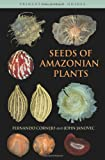 Seeds of Amazonian Plants, Fernando Cornejo and John Janovec, 0691146470