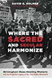 img - for Where the Sacred and Secular Harmonize: Birmingham Mass Meeting Rhetoric and the Prophetic Legacy of the Civil Rights Movement book / textbook / text book