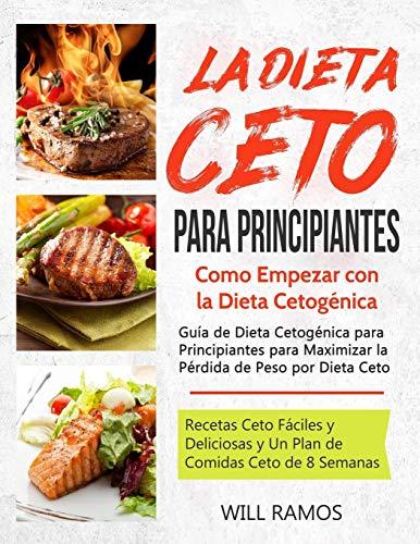 La Dieta Ceto para Principiantes: Como Como Empezar con la Dieta Cetogénica: Guía de Dieta Cetogénica para Principiantes para Maximizar la Pérdida de Peso por Dieta Ceto: (libro en español/spanish) por Will Ramos