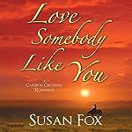 Love Somebody Like You: A Caribou Crossing Romance   Susan Fox