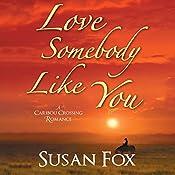 Love Somebody Like You: A Caribou Crossing Romance | Susan Fox