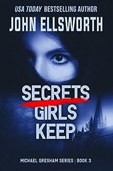 Secrets Girls Keep (Michael Gresham Series Book 3) by [Ellsworth, John]