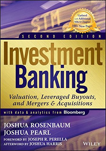 Investment Banking: Valuation, Leveraged Buyouts, and Mergers and Acquisitions by Rosenbaum Joshua Pearl
