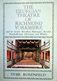 The Richmond Theatre, Yorkshire : A History of the Georgian Theatre, One of Only Four Remaining 18th Century English Playhouses, Rosenfield, Sybil, 090065791X