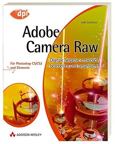 Adobe Camera Raw - Für Photoshop CS/CS2 und Elements