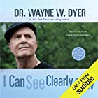 I Can See Clearly Now Audiobook by Dr. Wayne W. Dyer Narrated by Dr. Wayne W. Dyer