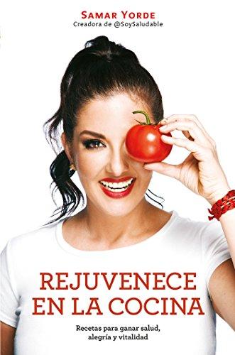 Rejuvenece en la cocina: Recetas para ganar salud, alegria y vitalidad/Rejuven ate Yourself in the Kitchen: Recipes for Generating Health, Joy, and Vitality (Spanish Edition)