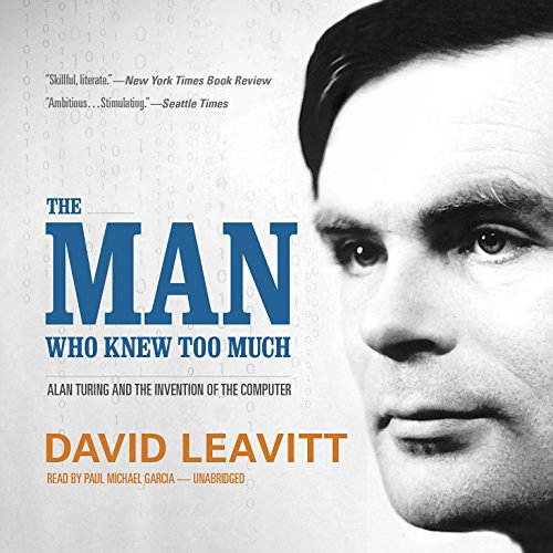 The Man Who Knew Too Much: Alan Turing and the Invention of the Computer; Library Edition (Great Discoveries) by Blackstone Audio Inc