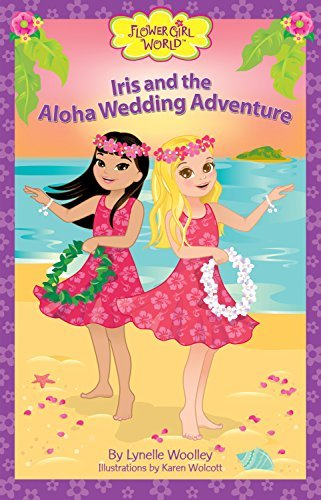 Iris and the Aloha Wedding Adventure (Flower Girl World) by Lynelle Woolley (2014-01-07)