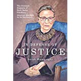 In Defense of Justice: The Greatest Dissents of Ruth Bader Ginsburg: Edited and Annotated for the Non-Lawyer