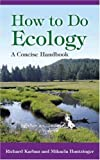 How to Do Ecology : A Concise Handbook, Karban, Richard and Huntzinger, Mikaela, 0691125767