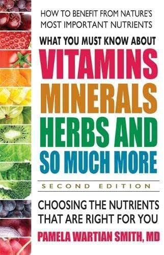 What You Must Know About Vitamins, Minerals, Herbs and So Much More―SECOND EDITION: Choosing the Nutrients That Are Right for You